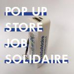 Job Solidaire et Pop Up Store